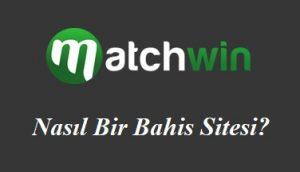 Matchwin Nasıl Bir Bahis Sitesi?