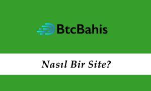 Btcbahis Nasıl Bir Site?